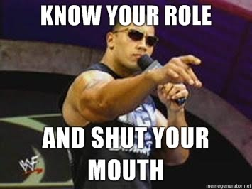 know-your-role-and-shut-your-mouth.jpg